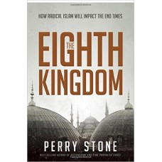 The Eighth Kingdom - How Radical Islam Will Impact the End Times - Perry Stone