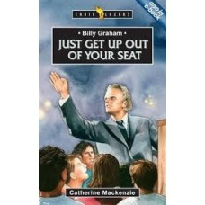 Billy Graham - Just Get Up Out of Your Seat - Trail Blazers by Catherine Mackenzie