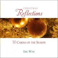 Christmas Reflections - Fifty Carols of the Season - Eric Wyse CD