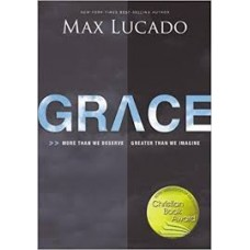 Grace - More Than We Deserve Greater Than We Imagine - Max Lucado