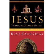 Jesus Among Other Gods - The Absolute Claims of the Christian Message - Ravi Zacharias