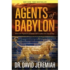 Agents of Babylon - What the Prophecies of Daniel Tell Us About the End of Days - Dr David Jeremiah