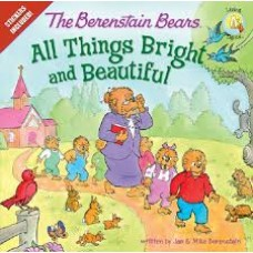 All Things Bright and Beautiful (the Berenstain Bears) - Jan & Mike Berenstain