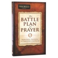The Battle Plan for Prayer - From Basic Training to Targeted Strategies - Stephen & Alex Kendrick