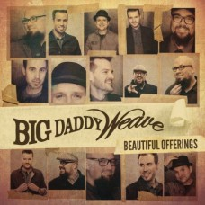 Beautiful Offerings Deluxe Edition - Big Daddy Weave - CD