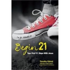 Begin Twenty One - Your First 21 Steps With Jesus - Timoth Eldred
