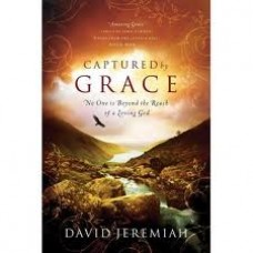 Captured by Grace - No One Is Beyond the Reach of a Loving God - Dr David Jeremiah