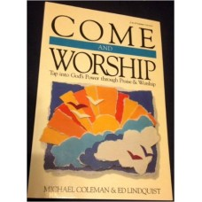 Come and Worship - Tap Into God's Power Through Praise & Worship - M Coleman & Ed Lindquist