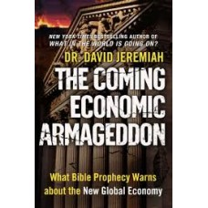 The Coming Economic Armageddon - What Bible Prophecy Warns About the New Global Economy - Dr David Jeremiah