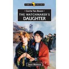 Corrie ten Boom - The Watchmaker's Daughter - Trail Blazers - Jean Watson