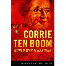 Corrie Ten Boom - Heroes of the Faith - Sam Wellman