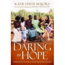 Daring to Hope - Finding God's Goodness in the Broken and the Beautiful - Katie Davis majors
