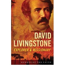 David Livingstone - Heroes of the Faith - Sam Wellman