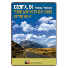 Essential 100 - Your Way in to the Heart of the Bible - Whitney T Kuniholm