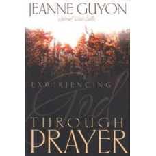 Experiencing God Through Prayer - Jeanne Guyon