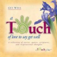 A Touch of Love to Say Get Well - Howard Publishing