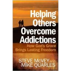 Helping Others Overcome Addictions - How God's Grace Brings Lasting Freedom - Steve Mcvey & Mike Quarles