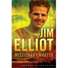 Jim Elliot - Heroes of the Faith - Susan Martins Miller