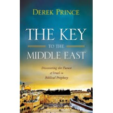 The Key to the Middle East - Discovering the Future of Israel in Biblical Prophecy - Derek Prince