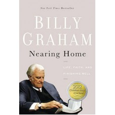 Nearing Home - Life, Faith, and Finishing Well - Billy Graham