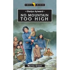 Gladys Aylward - No Mountain Too High - Trail blazers - Myrna Grant