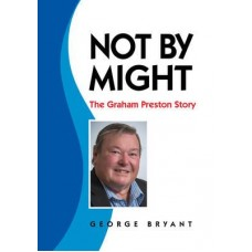 Not by Might - the Graham Preston Story - George Bryant