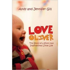 Love Oliver - the Story of a Short but Inspirational Little Life - Andy & Jennifer Gill