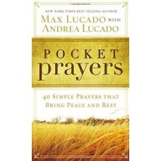 Pocket Prayers - 40 Simple Prayers That Bring Peace and Rest - Max Lucado with Andrea Lucado