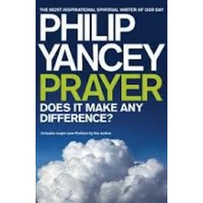 Prayer, Does It Make Any Difference? - Philip Yancey
