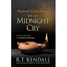 Prepare Your Heart for the Midnight Cry - A Call to be Ready for Christ's Return - R T Kendall