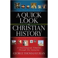 A Quick Look at Christian History - a Chronological Timeline Through the Centuries - George T Kurian