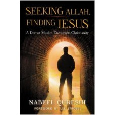 Seeking Allah, Finding Jesus - a Devout Muslim Encounters Christianity - Nabeel Qureshi