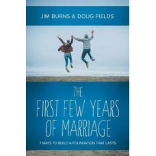 "The First Few Years of Marriage - 8 Ways to Strengthen Your ""I do"" - Jim Burns and Doug Fields"