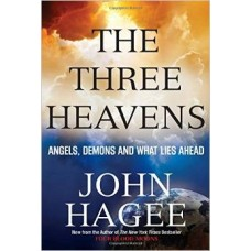 The Three Heavens - Angels, Demons & What Lies Ahead - John Hagee