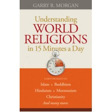 Understanding World Religions in 15 Minutes a Day - Garry R Morgan
