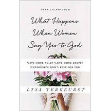 What Happens When Women Say Yes to God - Lysa Terkeurst