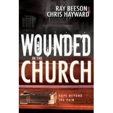 Wounded in the Church - Hope Beyond the Pain -  Ray Beeson & Chris Hayward