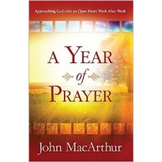 A Year of Prayer - Approaching God With an Open Heart Week After Week - John Macarthur