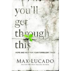 You'll Get Through This - Hope & Help for your Turbulent Times - Max Lucado