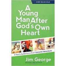 A Young Man After God's Own Heart - Teen's Guide to a Life of Extreme Adventure - Jim George