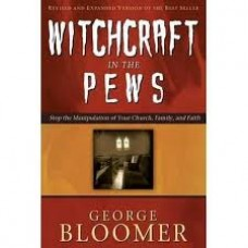 Witchcraft in the Pews - Stop the Manipulation of Your Church, Family and Faith - George Bloomer